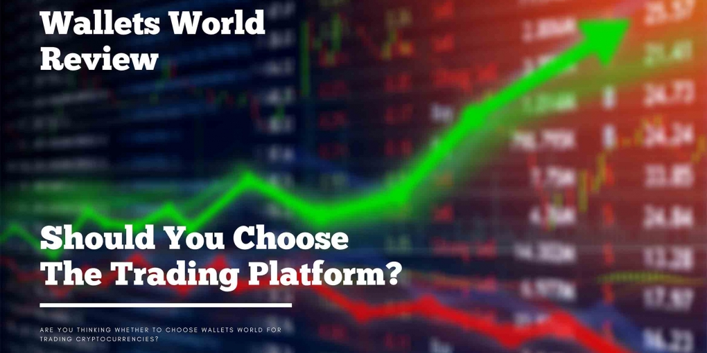 Wallets World Review: Should You Choose The Trading Platform?